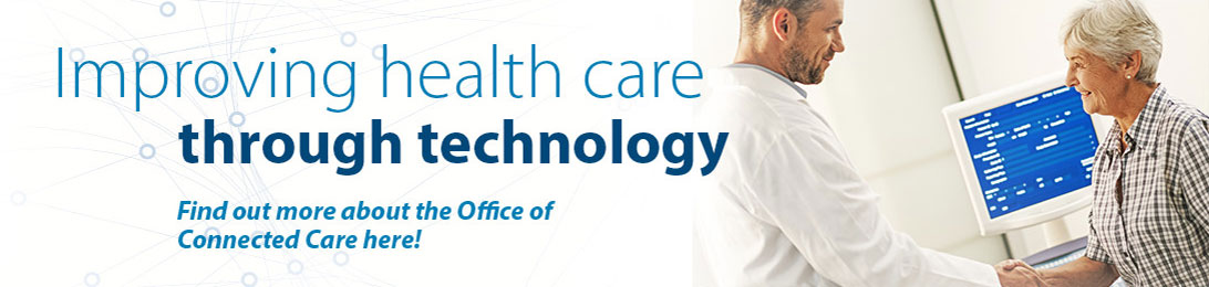Improving health care through technology.  Find out more about the Office of Connected Care Here!