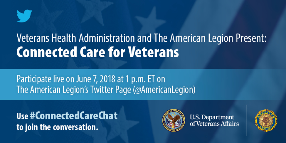 Banner reads: Connected Care for Veterans. Participate live on June 7, 2018 at 1pm ET on The American Legion's Twitter page (@American Legion)