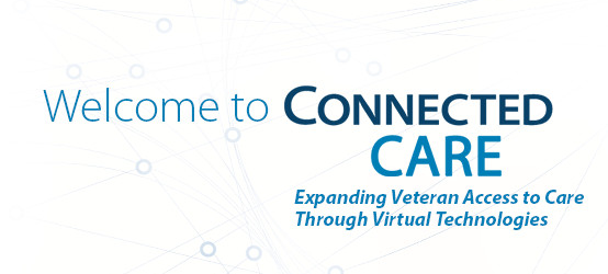 Welcome to Connected Care — Expanding Veteran Access to Care through Virtual Technologies